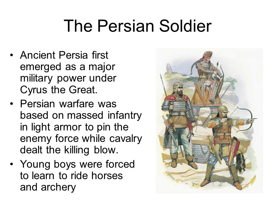 The Persian Soldier Ancient Persia first emerged as a major military power under Cyrus the Great.