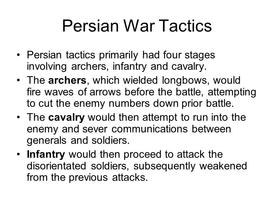 Persian War Tactics Persian tactics primarily had four stages involving archers, infantry and cavalry.