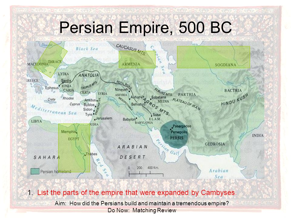 Persian Empire, 500 BC 1. List the parts of the empire that were expanded by Cambyses.