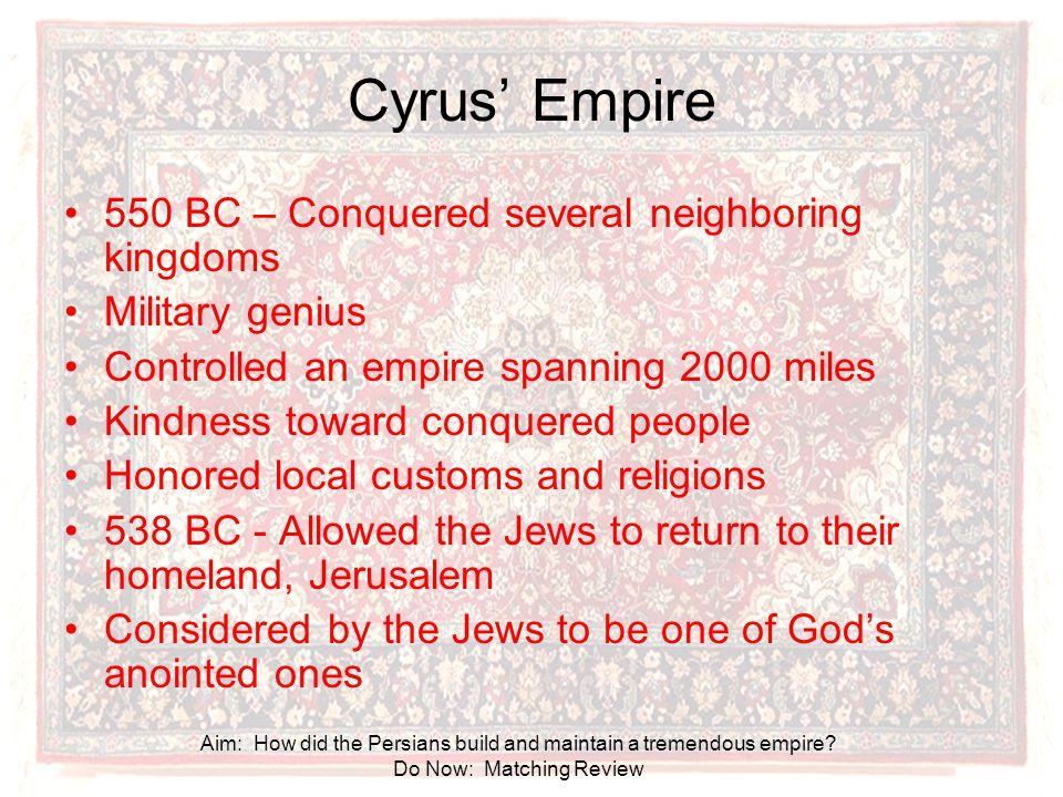 Cyrus' Empire 550 BC – Conquered several neighboring kingdoms