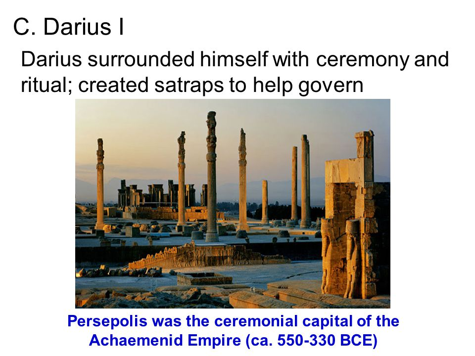 C. Darius I Darius surrounded himself with ceremony and ritual; created satraps to help govern.