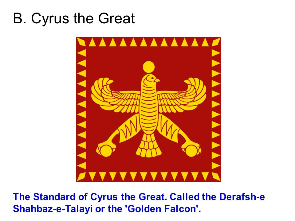 B. Cyrus the Great The Standard of Cyrus the Great.
