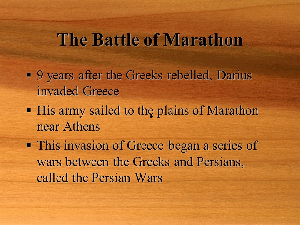 The Battle of Marathon 9 years after the Greeks rebelled, Darius invaded Greece. His army sailed to the plains of Marathon near Athens.