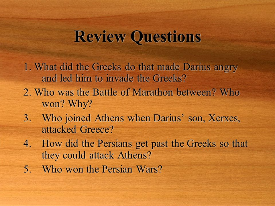 Review Questions 1. What did the Greeks do that made Darius angry and led him to invade the Greeks