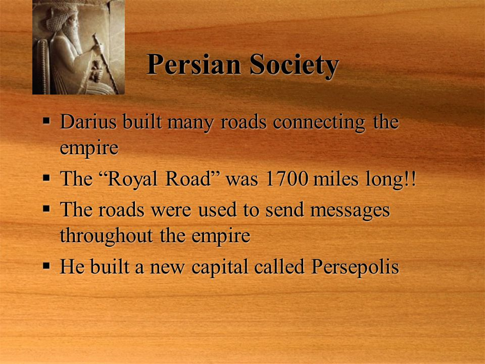 Persian Society Darius built many roads connecting the empire