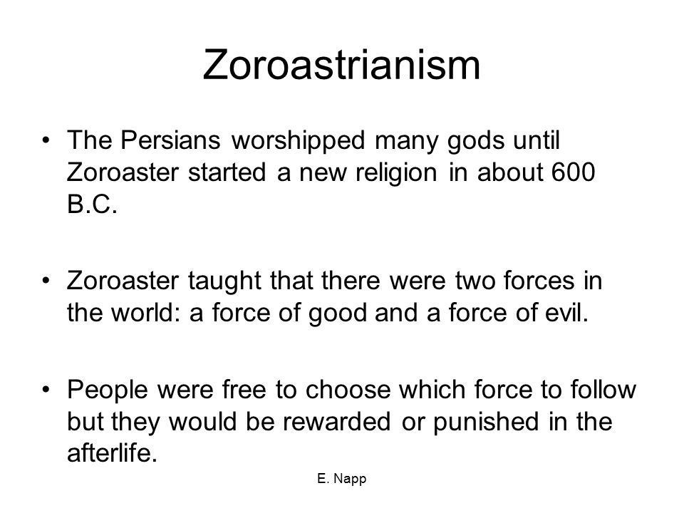Zoroastrianism The Persians worshipped many gods until Zoroaster started a new religion in about 600 B.C.