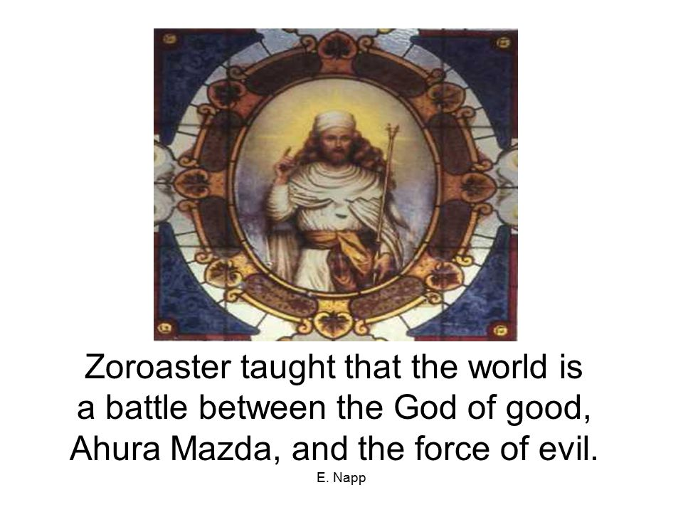 Zoroaster taught that the world is a battle between the God of good,