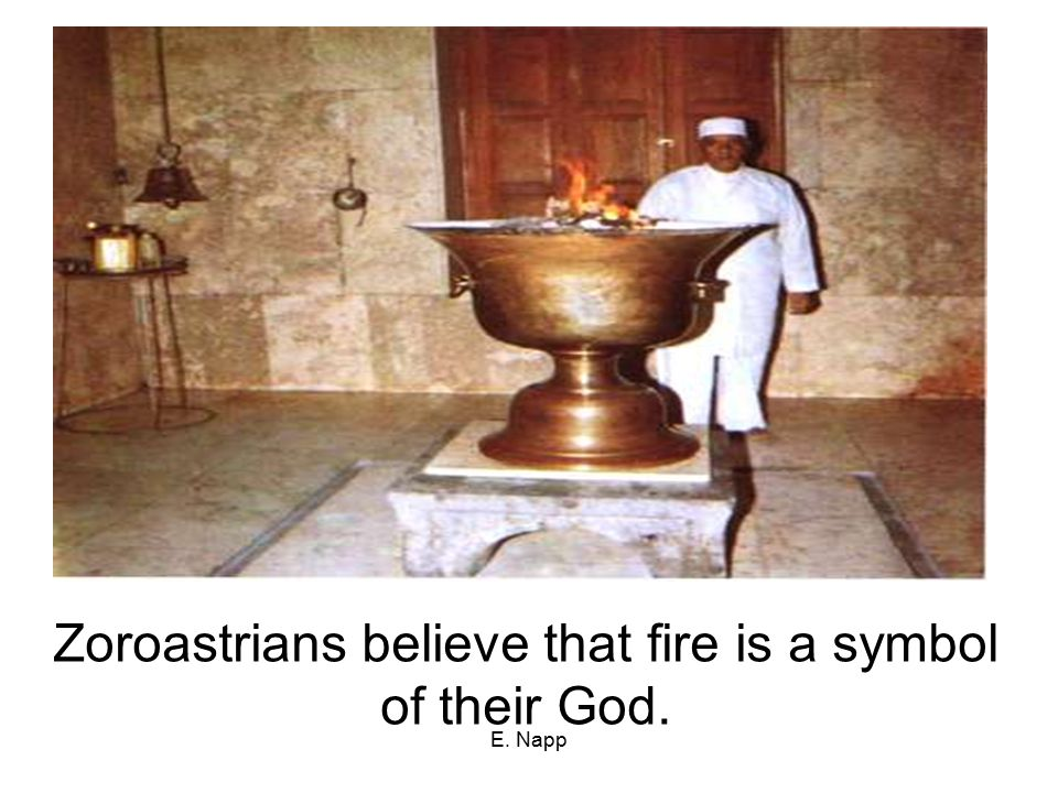 Zoroastrians believe that fire is a symbol