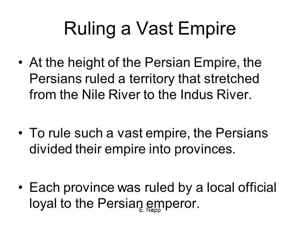 Ruling a Vast Empire At the height of the Persian Empire, the Persians ruled a territory that stretched from the Nile River to the Indus River.
