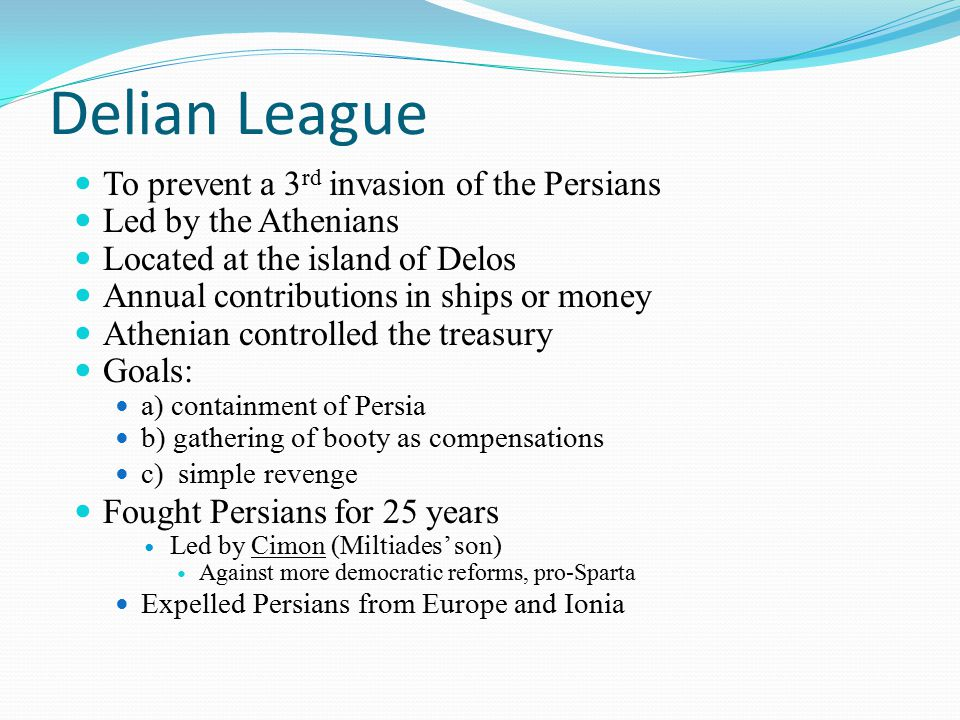 Delian League To prevent a 3rd invasion of the Persians
