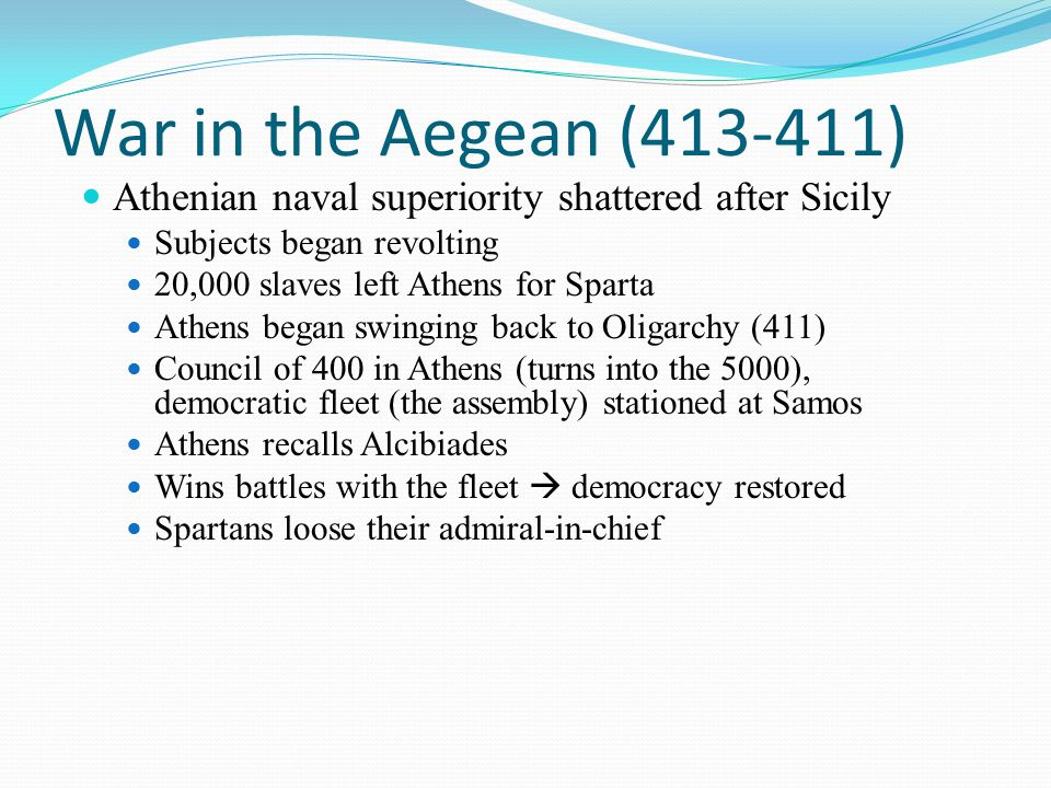 War in the Aegean (413-411) Athenian naval superiority shattered after Sicily. Subjects began revolting.