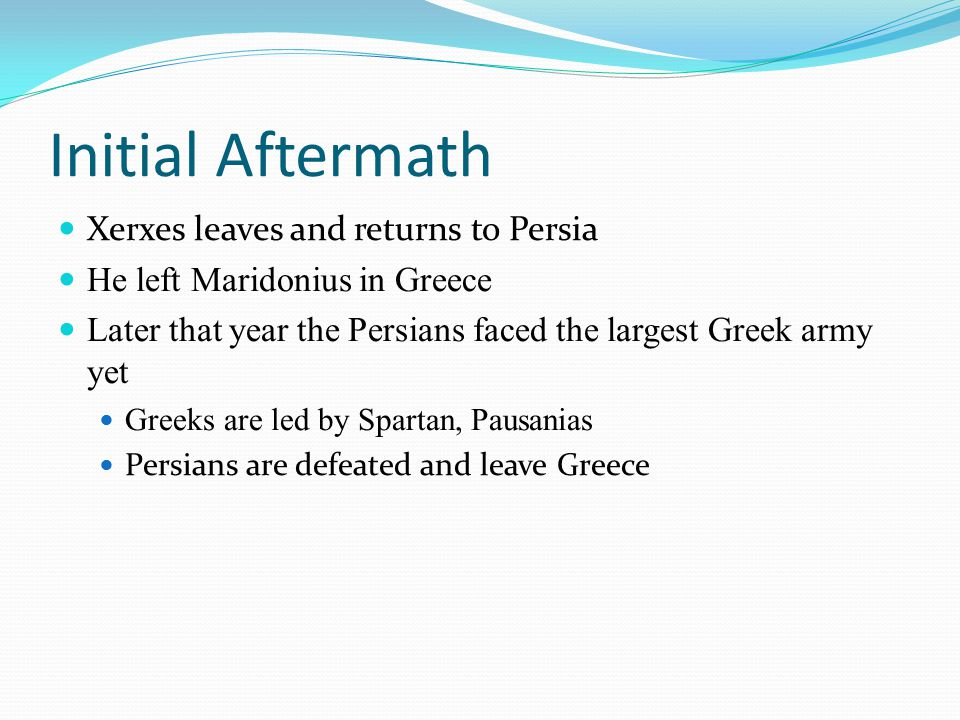Initial Aftermath Xerxes leaves and returns to Persia