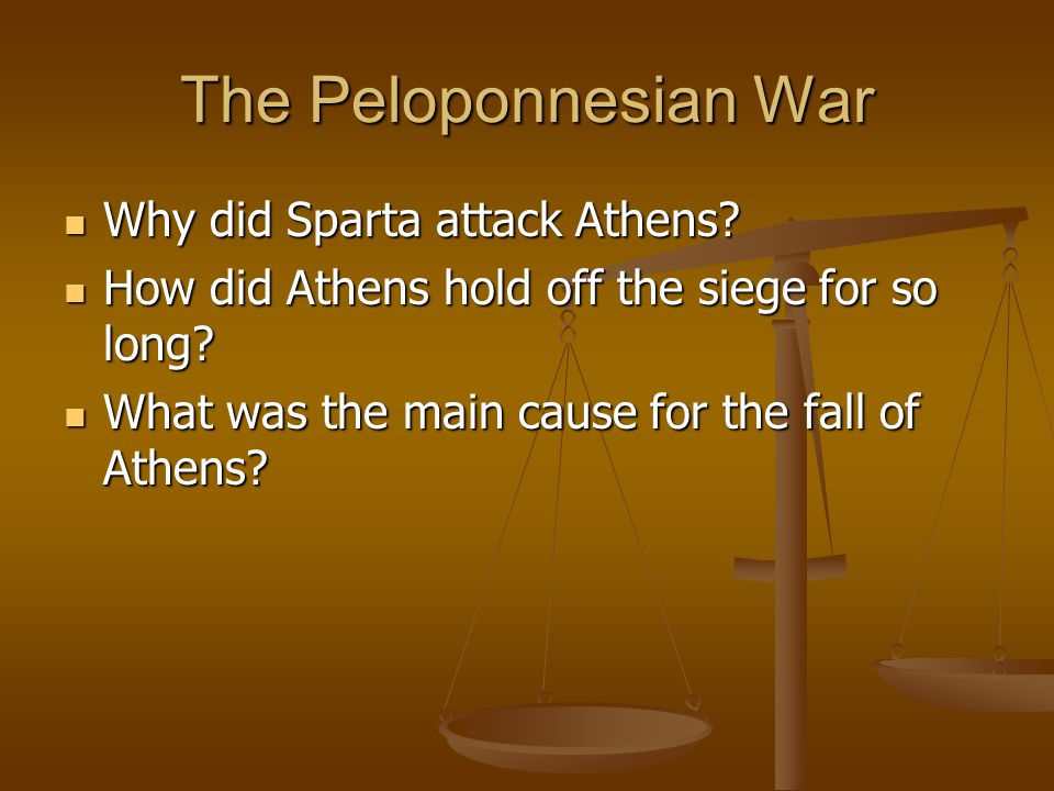 The Peloponnesian War Why did Sparta attack Athens