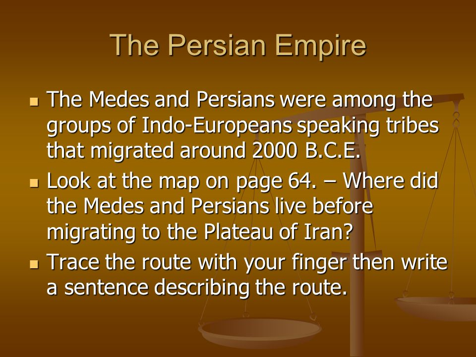 The Persian Empire The Medes and Persians were among the groups of Indo-Europeans speaking tribes that migrated around 2000 B.C.E.