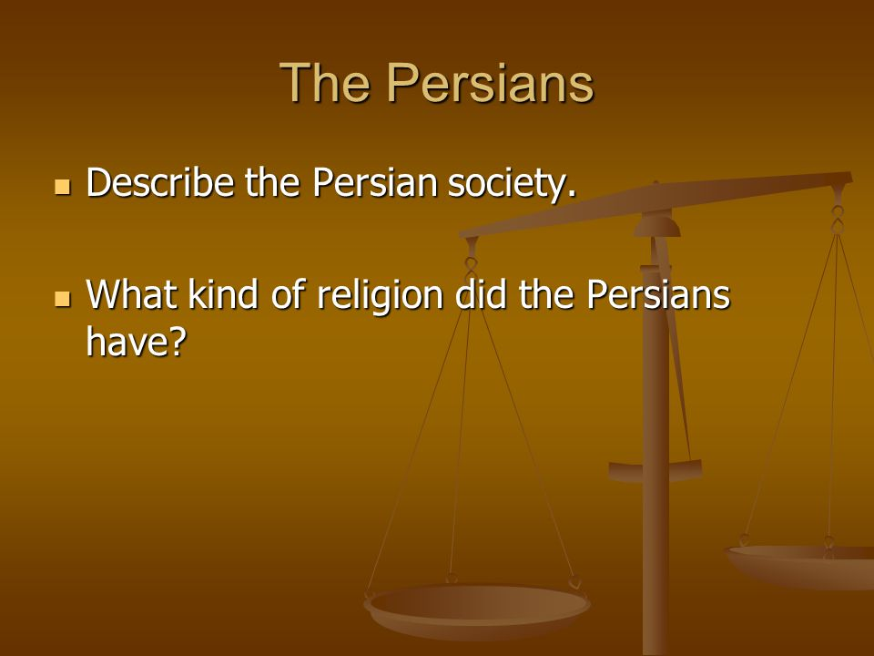 The Persians Describe the Persian society.