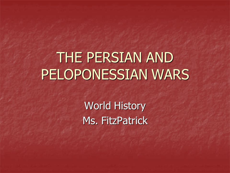 THE PERSIAN AND PELOPONESSIAN WARS