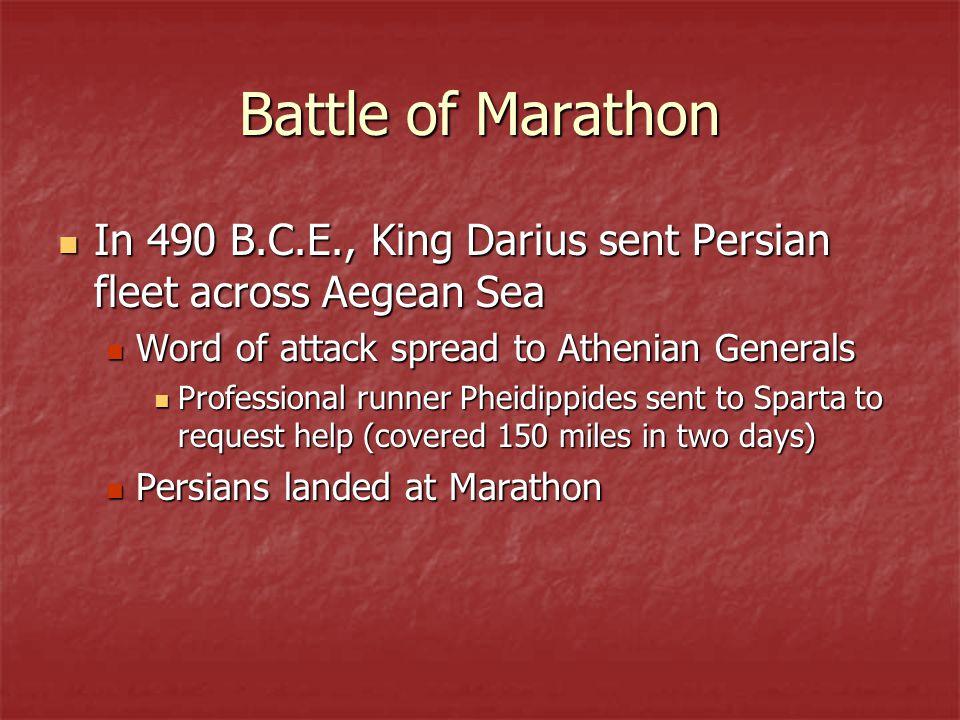 Battle of Marathon In 490 B.C.E., King Darius sent Persian fleet across Aegean Sea. Word of attack spread to Athenian Generals.