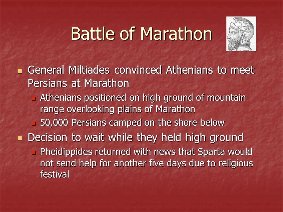 Battle of Marathon General Miltiades convinced Athenians to meet Persians at Marathon.
