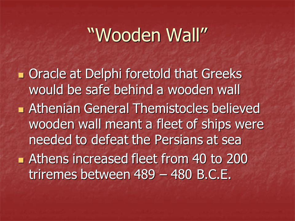 Wooden Wall Oracle at Delphi foretold that Greeks would be safe behind a wooden wall.