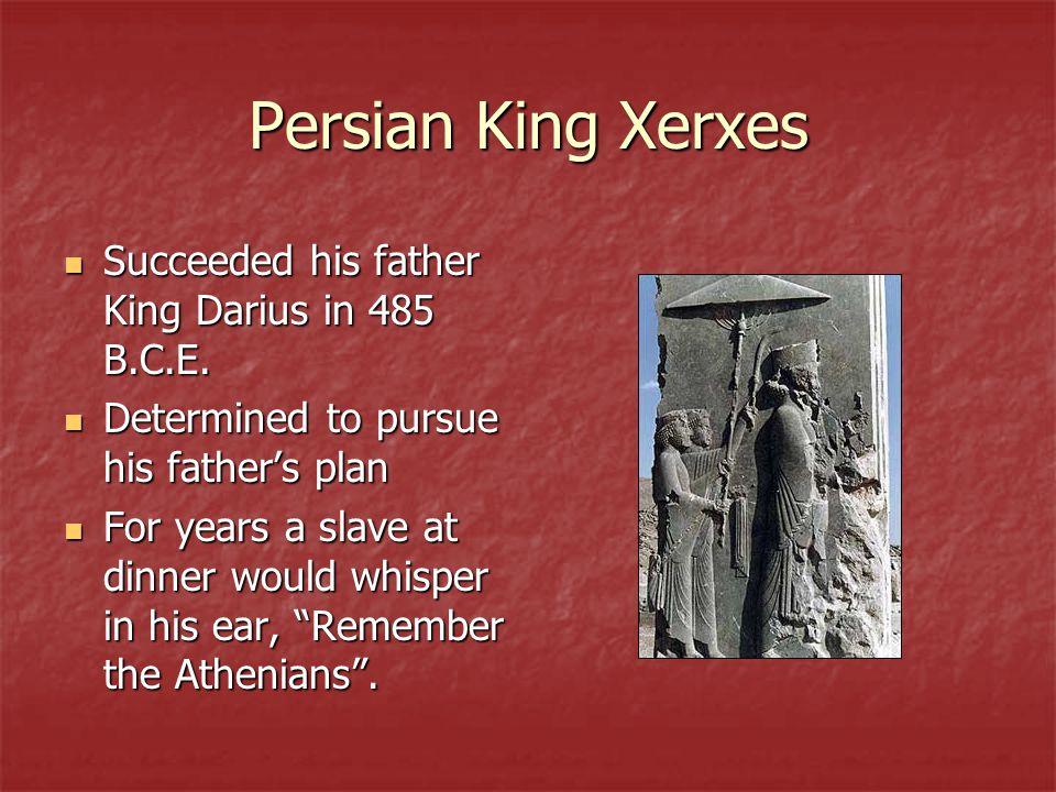 Persian King Xerxes Succeeded his father King Darius in 485 B.C.E.