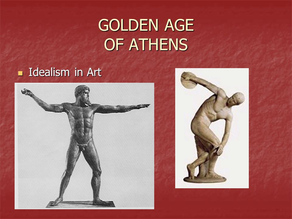 GOLDEN AGE OF ATHENS Idealism in Art