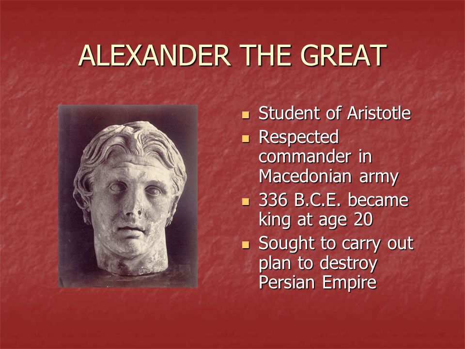 ALEXANDER THE GREAT Student of Aristotle