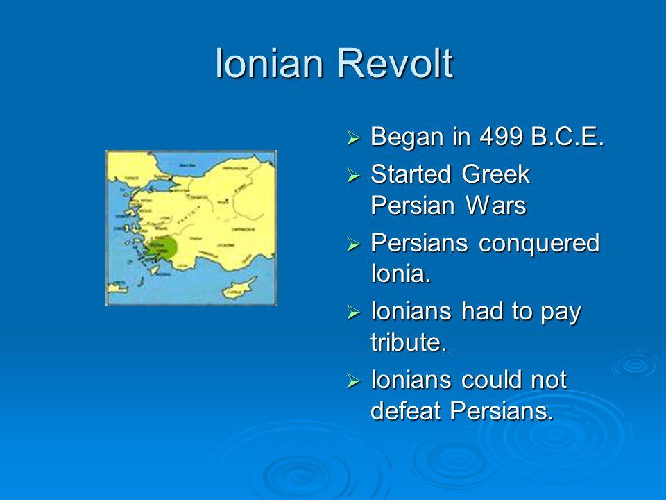 Ionian Revolt Began in 499 B.C.E. Started Greek Persian Wars