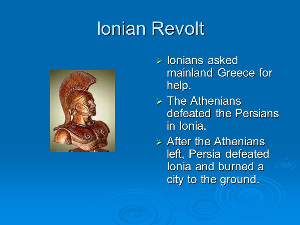 Ionian Revolt Ionians asked mainland Greece for help.