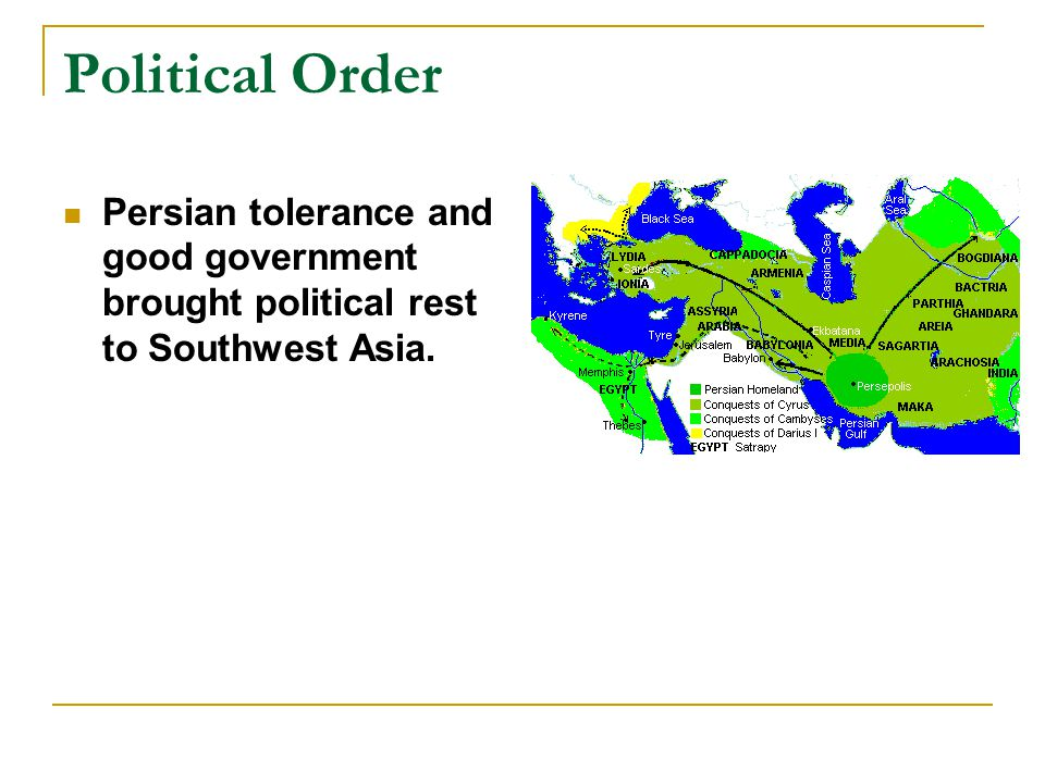 Political Order Persian tolerance and good government brought political rest to Southwest Asia.