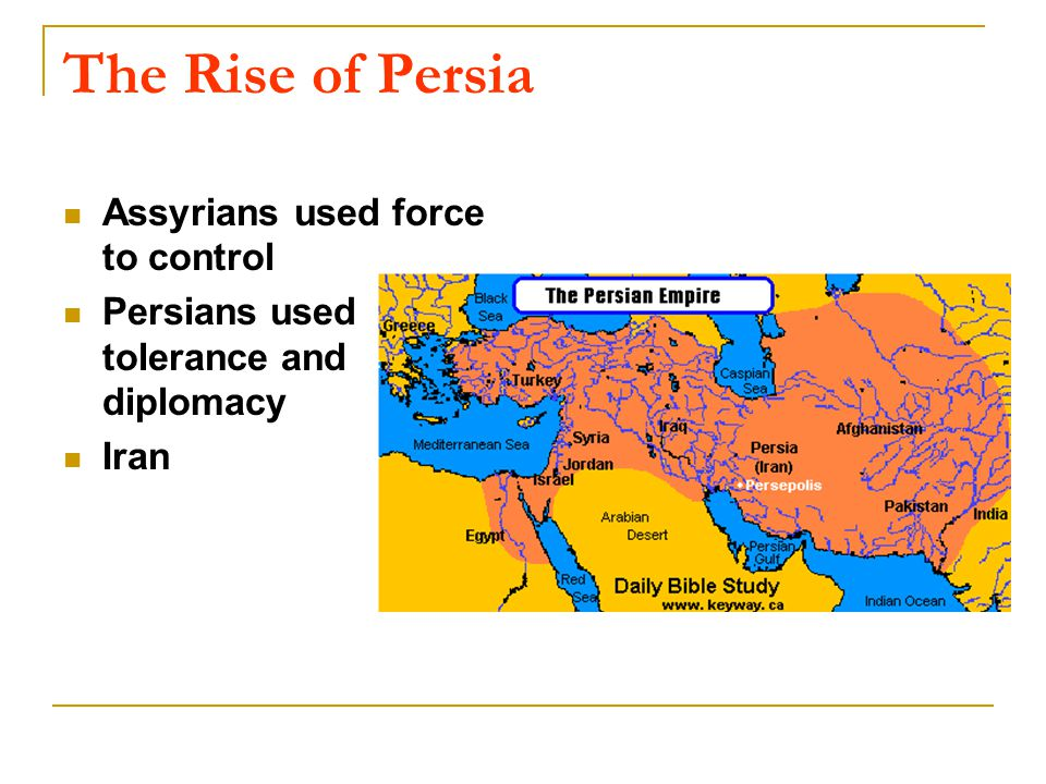 The Rise of Persia Assyrians used force to control