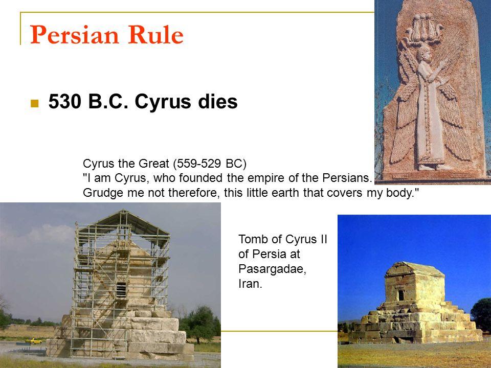 Persian Rule 530 B.C. Cyrus dies