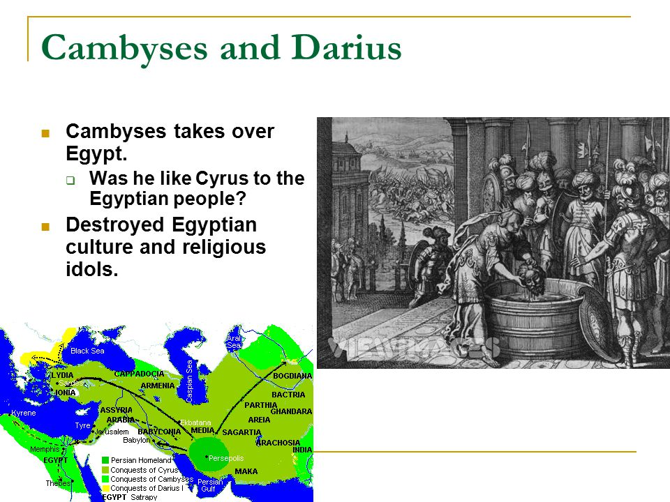 Cambyses and Darius Cambyses takes over Egypt.