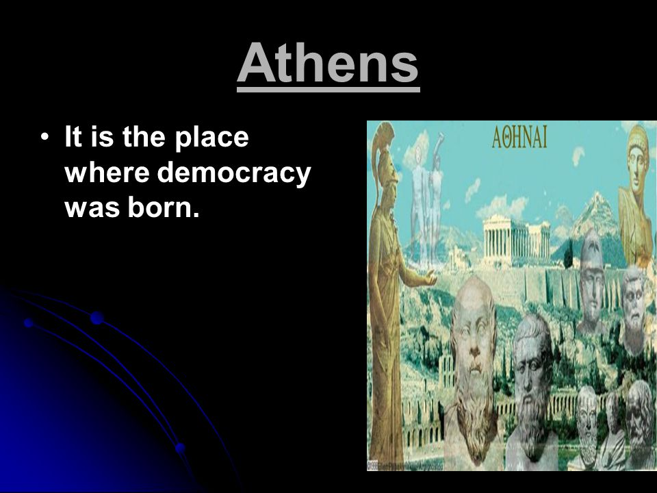 Athens It is the place where democracy was born.