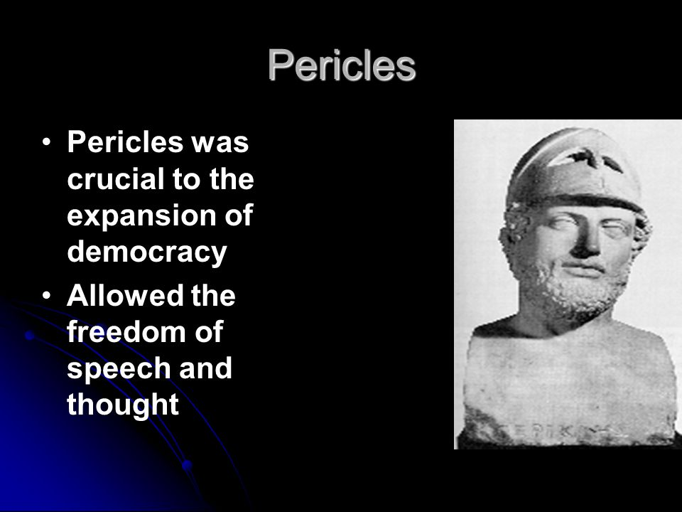 Pericles Pericles was crucial to the expansion of democracy