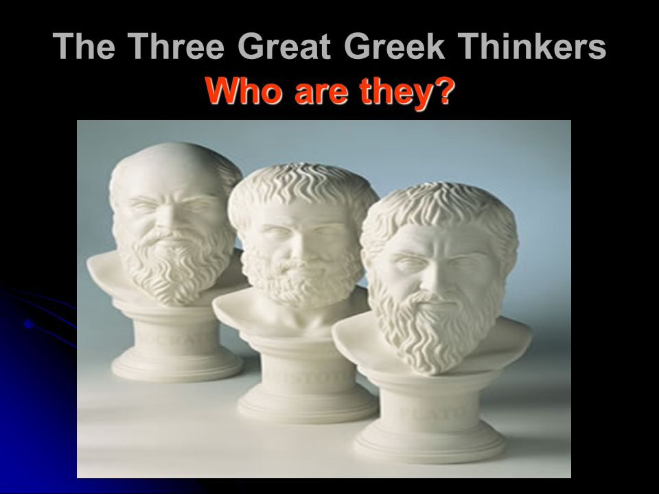 The Three Great Greek Thinkers Who are they