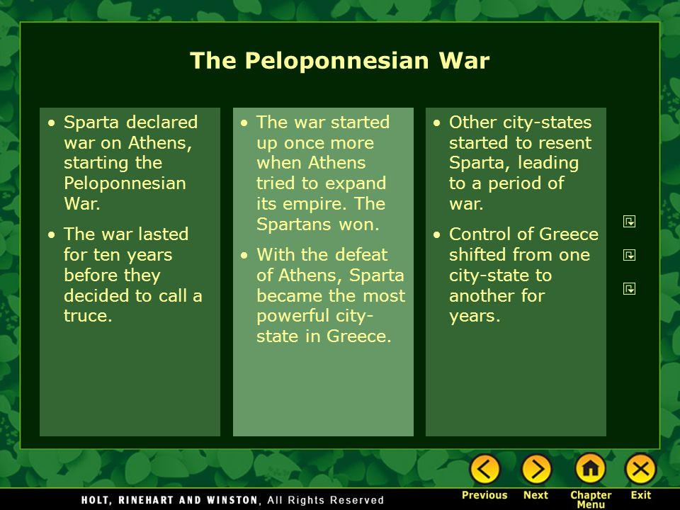 The Peloponnesian War Sparta declared war on Athens, starting the Peloponnesian War.