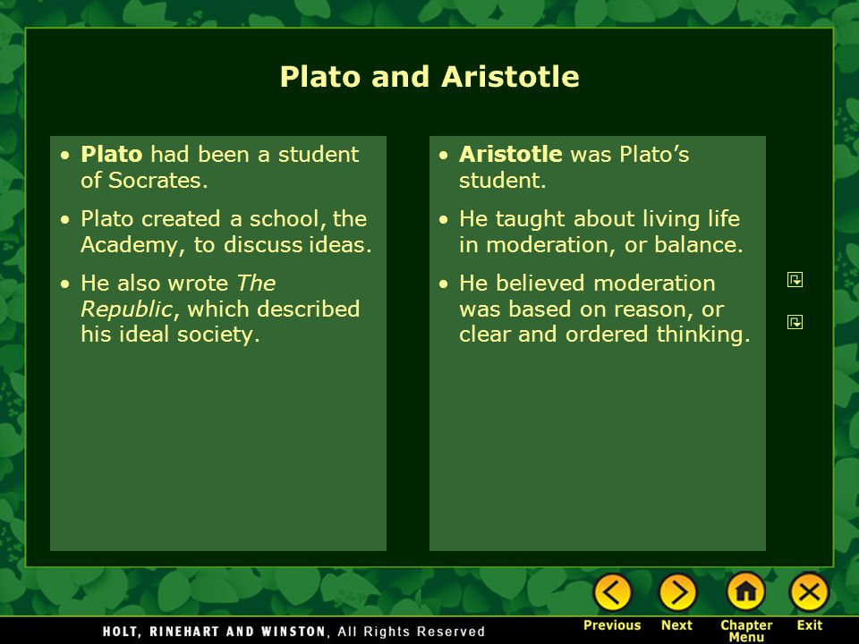 Plato and Aristotle Plato had been a student of Socrates.