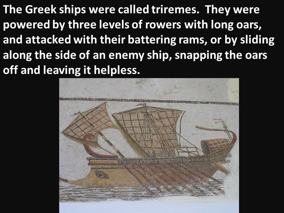 The Greek ships were called triremes