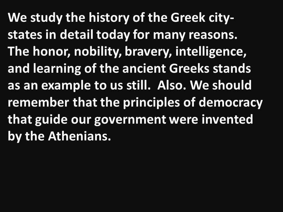 We study the history of the Greek city-states in detail today for many reasons.