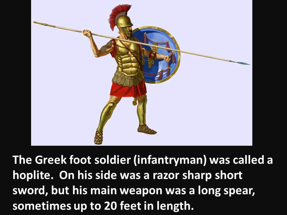 The Greek foot soldier (infantryman) was called a hoplite