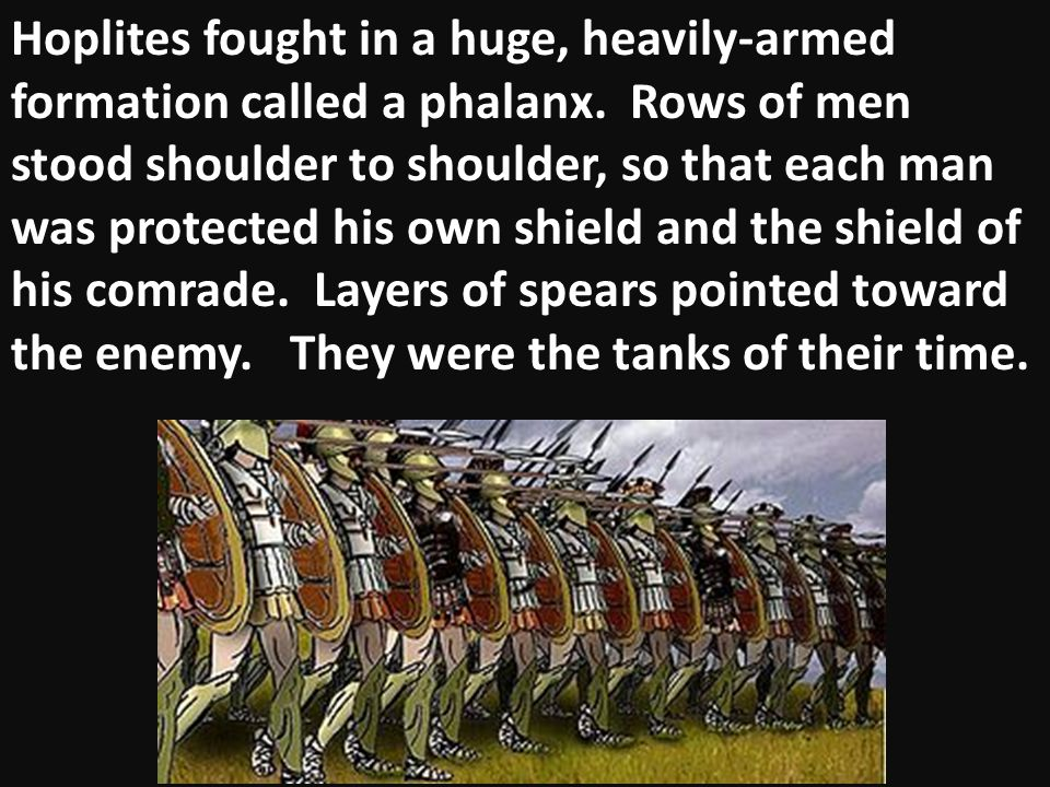 Hoplites fought in a huge, heavily-armed formation called a phalanx