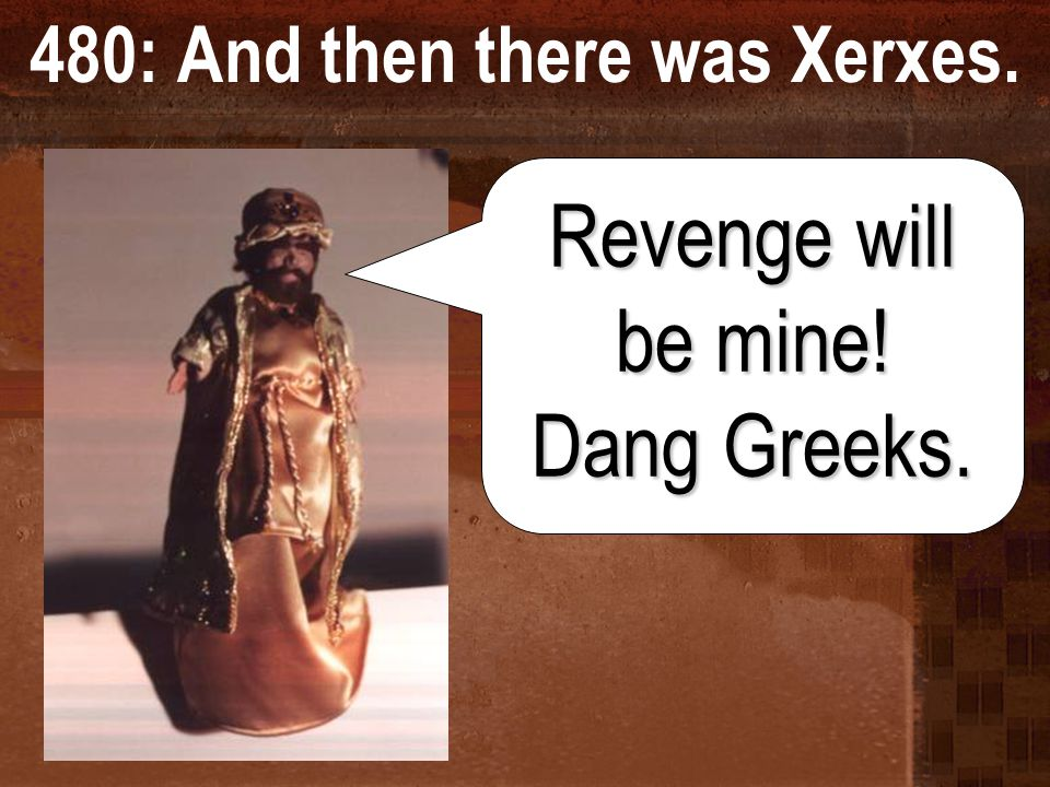 480: And then there was Xerxes.