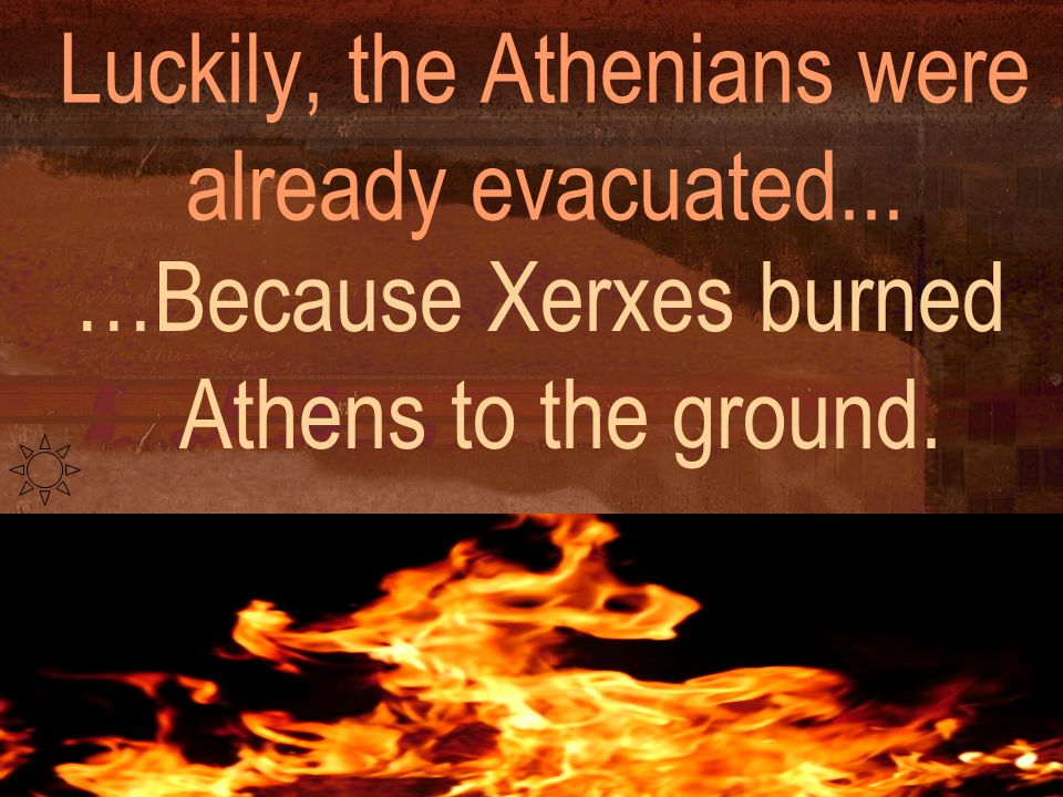 Luckily, the Athenians were already evacuated...
