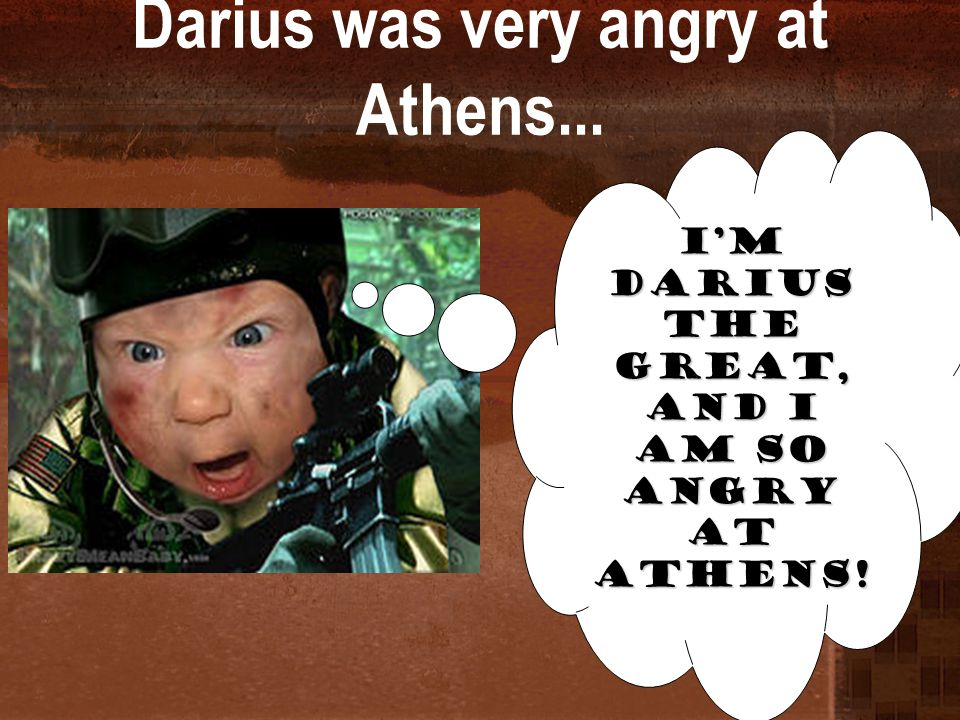 Darius was very angry at Athens...