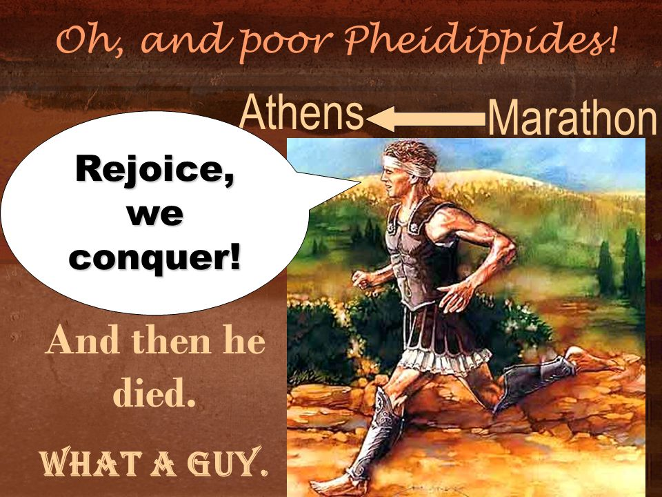 Oh, and poor Pheidippides!