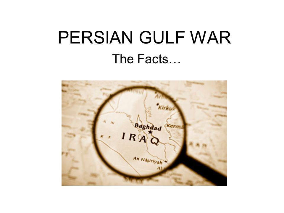 PERSIAN GULF WAR The Facts…