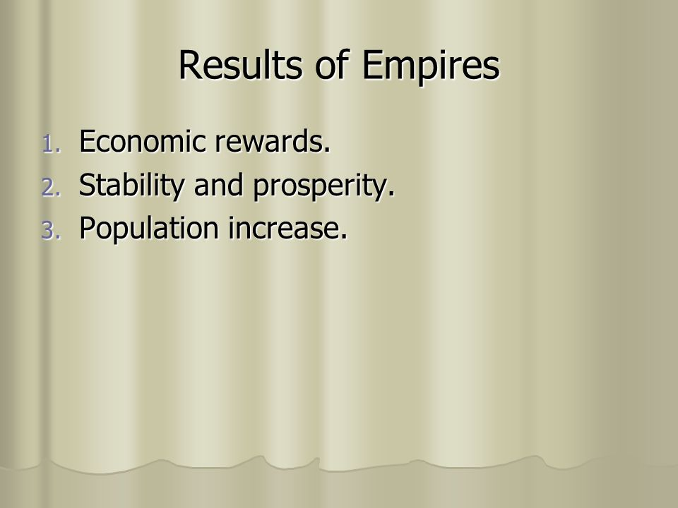 Results of Empires Economic rewards. Stability and prosperity.