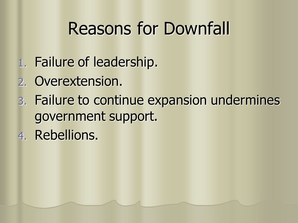Reasons for Downfall Failure of leadership. Overextension.