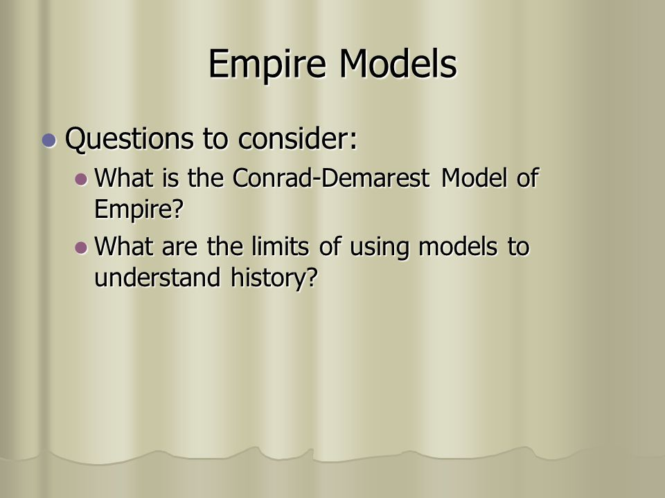 Empire Models Questions to consider: