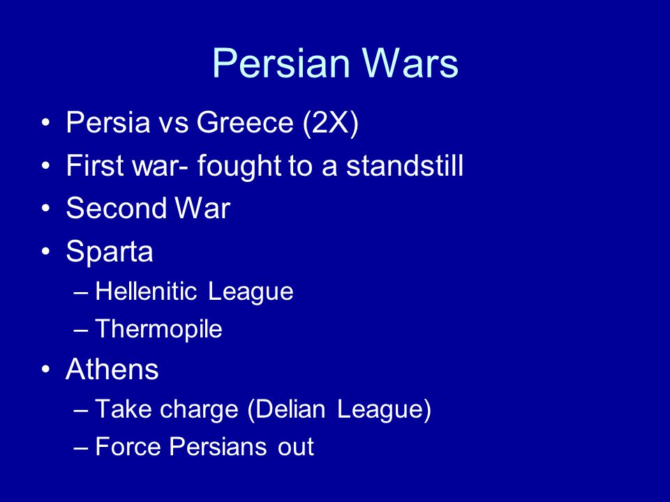 Persian Wars Persia vs Greece (2X) First war- fought to a standstill